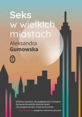 Seks w wielkich miastach - Aleksandra Gumowska | mała okładka