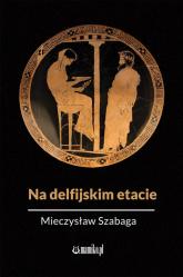 Na delfijskim etacie - Mieczysław Szabaga | mała okładka