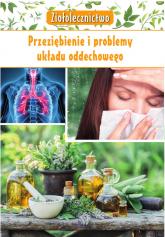 Ziołolecznictwo Przeziębienie i problemy układu oddechowego - Marta Kępa | mała okładka