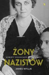 Żony nazistów. Kobiety kochające zbrodniarzy - James Wyllie | mała okładka