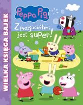 Peppa Pig Wielka księga bajek Z przyjaciółmi jest super -    mała okładka