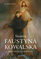 Siostra Faustyna Kowalska Nauczycielka cierpienia - Sylwester Robak | mała okładka