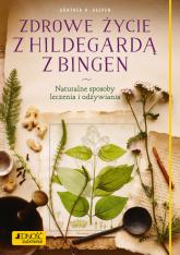 Zdrowe życie z Hildegardą z Bingen Naturalne sposoby leczenia i odżywiania - Heepen Gunther H. | mała okładka
