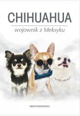Chihuahua wojownik z Meksyku - Marta Paszkiewicz | mała okładka
