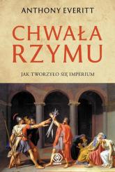 Chwała Rzymu Jak tworzyło się Imperium - Anthony Everitt | mała okładka