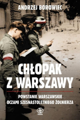 Chłopak z Warszawy Powstanie Warszawskie oczami szesnastoletniego żołnierza - Andrzej Borowiec | mała okładka