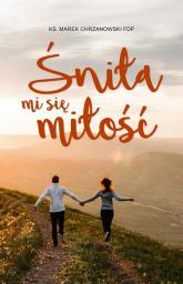 Śniła mi się miłość - Marek Chrzanowski | mała okładka