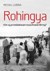 Rohingya. Kim są prześladowani muzułmanie Birmy? - Michał Lubina | mała okładka