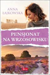 Pensjonat na wrzosowisku - Anna Łajkowska | mała okładka
