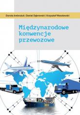 Międzynarodowe konwencje przewozowe - Ambrożuk Dorota, Dąbrowski Daniel, Wesołowski Krzysztof   mała okładka