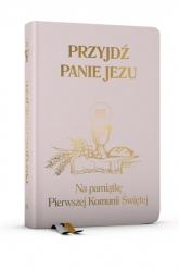 Przyjdź Panie Jezu - różowa Na pamiątkę Pierwszej Komunii Świętej - Stanisław Groń   mała okładka