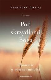 Pod skrzydłami Boga Opowieść o wiernej miłości - Stanisław Biel | mała okładka