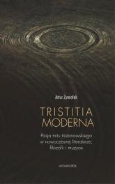 Tristitia moderna Pasja mitu tristanowskiego w nowoczesnej literaturze, filozofii i muzyce - Artur Żywiołek | mała okładka
