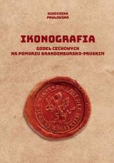Ikonografia godeł cechowych na Pomorzu brandenbursko-pruskim - Agnieszka Pawłowska | mała okładka