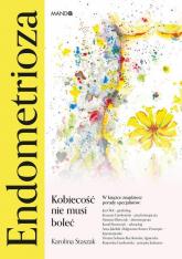 Endometrioza Kobiecość nie musi boleć - Karolina Staszak   mała okładka