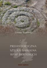 Prehistoryczna sztuka naskalna Wysp Brytyjskich - Cezary Namirski | mała okładka