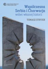 Współczesna Serbia i Chorwacja wobec własnej historii - Tomasz Stryjek | mała okładka