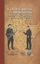 W służbie państwu i społeczeństwu Z dziejów formacji policyjnych na Podkarpaciu (1919–2019) - Wiesław Szpakowicz | mała okładka