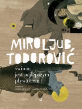 Świnia jest najlepszym pływakiem - Miroljub Todorović | mała okładka