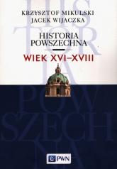 Historia Powszechna Wiek XVI-XVIII - Mikulski Krzysztof, Wijaczka Jacek | mała okładka