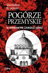 Pogórze Przemyskie W krwawym zakolu Sanu - Stanisław Kryciński | mała okładka