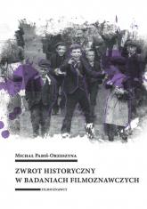 Zwrot historyczny w badaniach filmoznawczych - Michał Pabiś-Orzeszyna | mała okładka