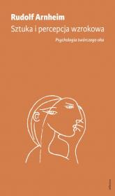 Sztuka i percepcja wzrokowa: psychologia twórczego oka - Rudolf Arnheim | mała okładka