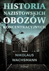 Historia nazistowskich obozów koncentracyjnych - Nikolaus Wachsmann | mała okładka