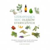 Uzdrawiająca moc olejków eterycznych 50 olejków eterycznych oraz ich siły uzdrawiające i wspomagają - Brown Claire Waite | mała okładka