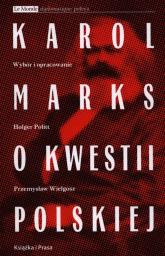 Karol Marks o kwestii polskiej - Politt Holger, Wielgosz Przemysław | mała okładka