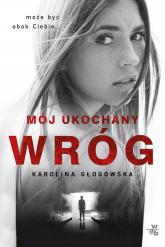Mój ukochany wróg - Karolina Głogowska | mała okładka