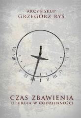 Czas zbawienia Liturgia w codzienności - Grzegorz Ryś | mała okładka