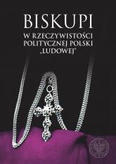 """Biskupi w rzeczywistości politycznej Polski """"ludowej"""" -    mała okładka"""