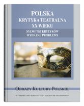 Polska krytyka teatralna XX wieku. Sylwetki krytyków. Wybrane problemy -  | mała okładka