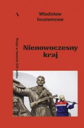 Nienowoczesny kraj Rosja w świecie XXI wieku - Władisław Inoziemcew | mała okładka