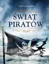 Świat piratów Historia najgroźniejszych morskich rabusiów - Angus Constam | mała okładka