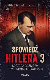 Spowiedź Hitlera 3 Szczera rozmowa o zaginionych skarbach - Christopher Macht | mała okładka