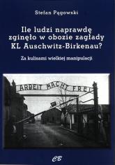 Ile ludzi naprawdę zginęło w obozie zagłady KL Auschwitz -Birkenau? Za kulisami wielkiej manipulacji - Stefan Pągowski   mała okładka