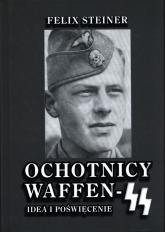 Ochotnicy Waffen SS Idea i poświęcenie - Felix Steiner | mała okładka