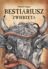 Bestiariusz Zwierzęta - Vargas Witold, Zacharek Natalia | mała okładka