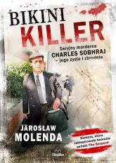 Bikini Killer Seryjny morderca Charles Sobhraj - jego życie i zbrodnie - Jarosław Molenda | mała okładka