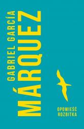 Opowieść rozbitka - Marquez Gabriel Garcia | mała okładka