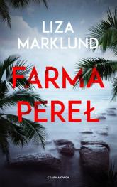 Farma pereł - Liza Marklund | mała okładka