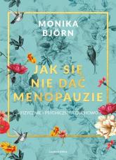 Jak się nie dać menopauzie fizycznie, psychicznie, duchowo - Monika Björn   mała okładka