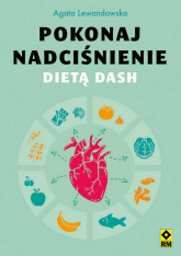 Pokonaj nadciśnienie dietą DASH - Agata Lewandowska | mała okładka