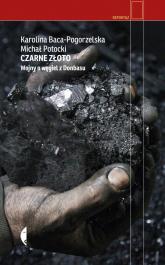 Czarne złoto Wojny o węgiel z Donbasu - Baca-Pogorzelska Karolina, Potocki Michał | mała okładka
