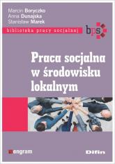 Praca socjalna w środowisku lokalnym - Boryczko Marcin, Dunajska Anna, Marek Stanisław | mała okładka