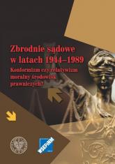 Zbrodnie sądowe w latach 1944-1989 Konformizm czy relatywizm moralny środowisk prawniczych? -  | mała okładka