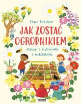 Jak zostać ogrodnikiem Zeszyt z zadaniami i naklejkami - Clair Rossiter | mała okładka