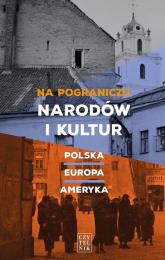 Na pograniczu narodów i kultur Polska-Europa-Ameryka - zbiorowa Praca | mała okładka